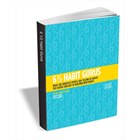 6 1/2 Habit Gurus: What the Smartest People are Telling Us About the Science and Art of Building New Habits (Mac & PC) Discount