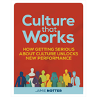 Culture that Works: How Getting Serious about Culture Unlocks New PerformanceDiscount