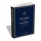 Rethink the Way You Sell - A Guide to Owning Your Sales ProcessDiscount