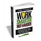 Work Smarter Not Harder: 18 Productivity Tips that Boost your Work Day Performance (valued at $.99) (Mac & PC) Discount