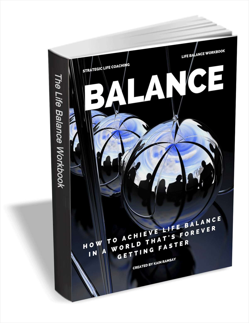Balance - How to Achieve Life Balance in a World that