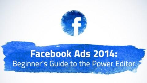 Facebook Advertising 2014: Power Editor Beginner