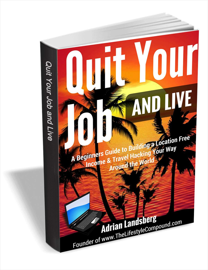 Quit Your Job and Live - a Beginners Guide to Building a Location Free Income & Travel Hacking Your Way Around the World Screenshot